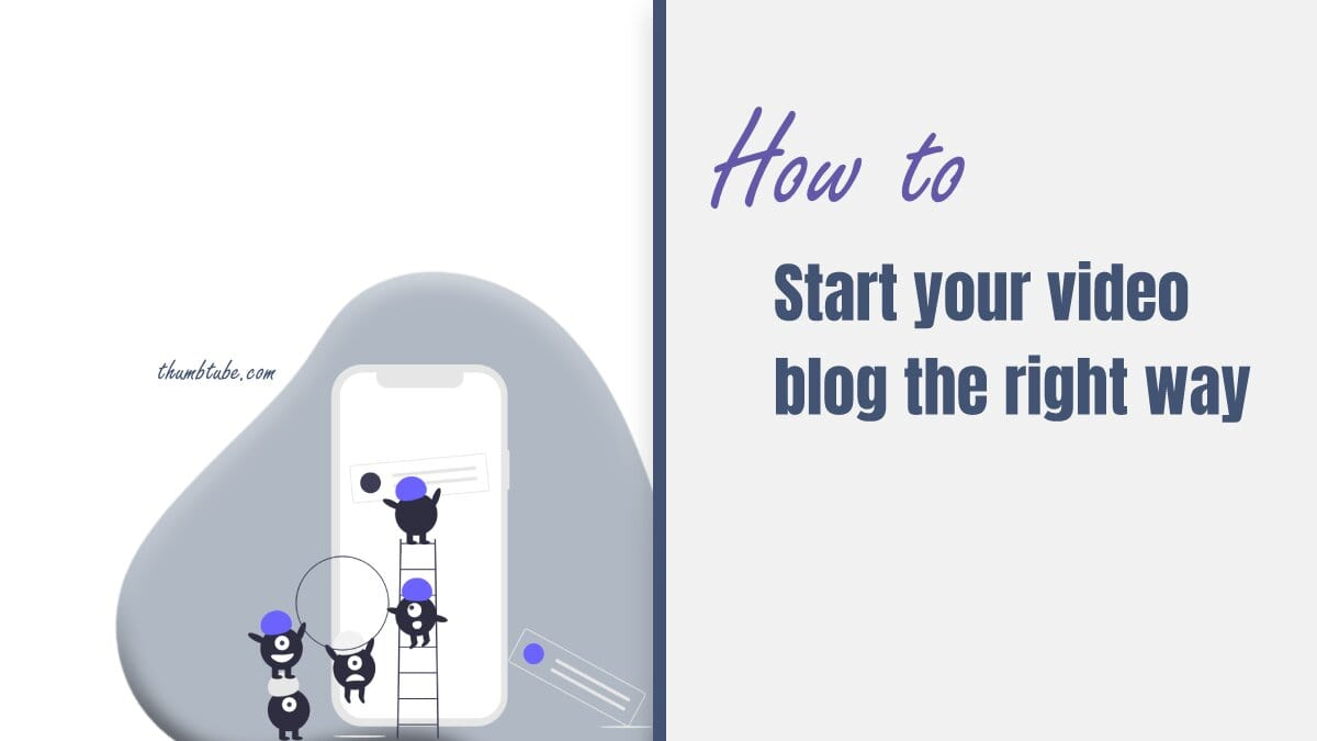 Start your video blog the right way