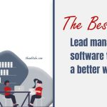 The Best Lead Management Software to Create a Better Workflow