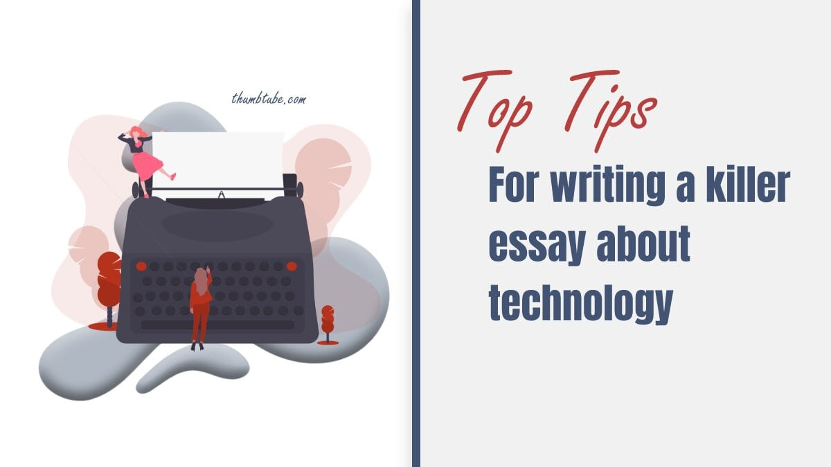 Top Tips on Writing a Killer Essay about Technology
