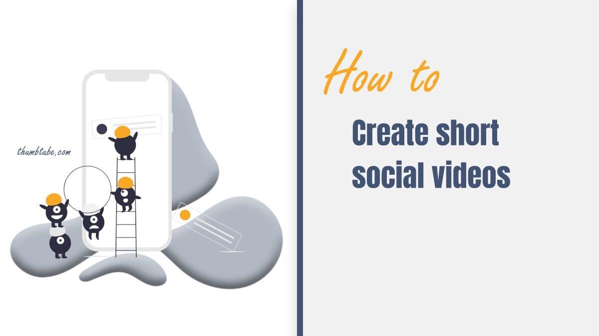 How to Create Short Social Videos